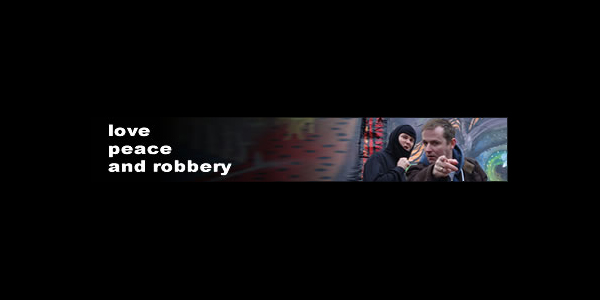 Love, Peace and Robbery